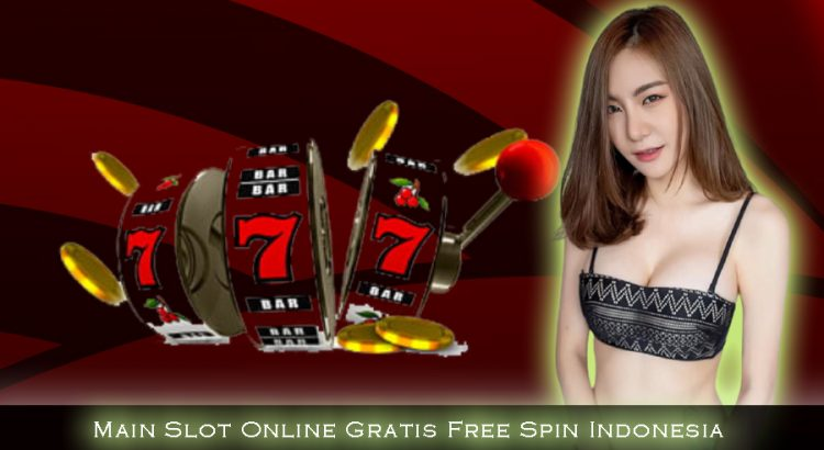 Main Slot Online Gratis Free Spin Indonesia